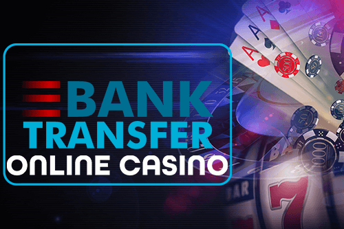Playing at Casinos that Accept Bank Transfer